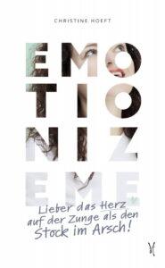 EMOTIONIZE ME - Lieber das Herz auf der Zunge als den Stock im Arsch von Christine Hoeft