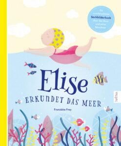 Elise erkundet das Meer von Franziska Frey