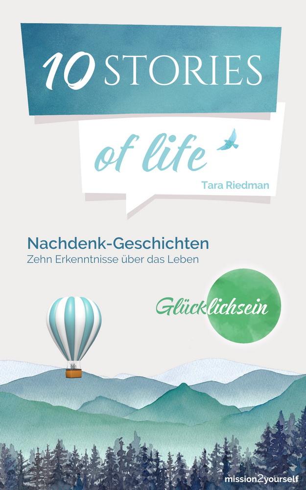10 STORIES of life »Glücklichsein« - Nachdenk-Geschichten von Tara Riedman