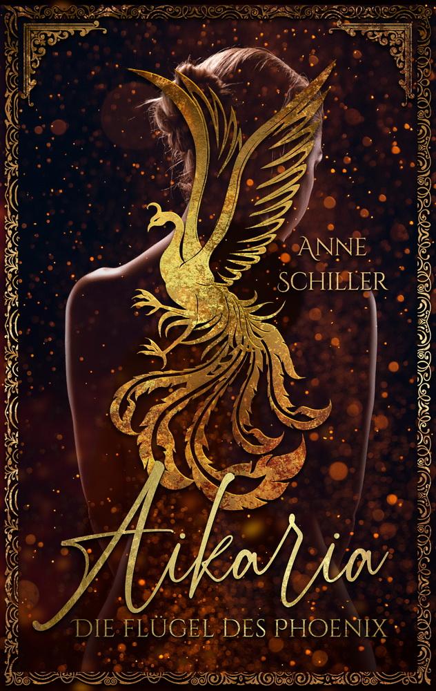Aikaria - Die Flügel des Phönix von Anne Schiller