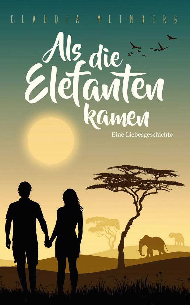 Als die Elefanten kamen - Eine Liebesgeschichte von Claudia Meimberg