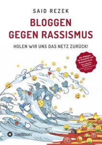 Bloggen gegen Rassismus - HOLEN WIR UNS DAS NETZ ZURÜCK! von Said Rezek