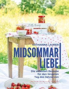 MIDSOMMARLIEBE - Die süßesten Rezepte für den längsten Tag des Jahres von Katharina Laurer