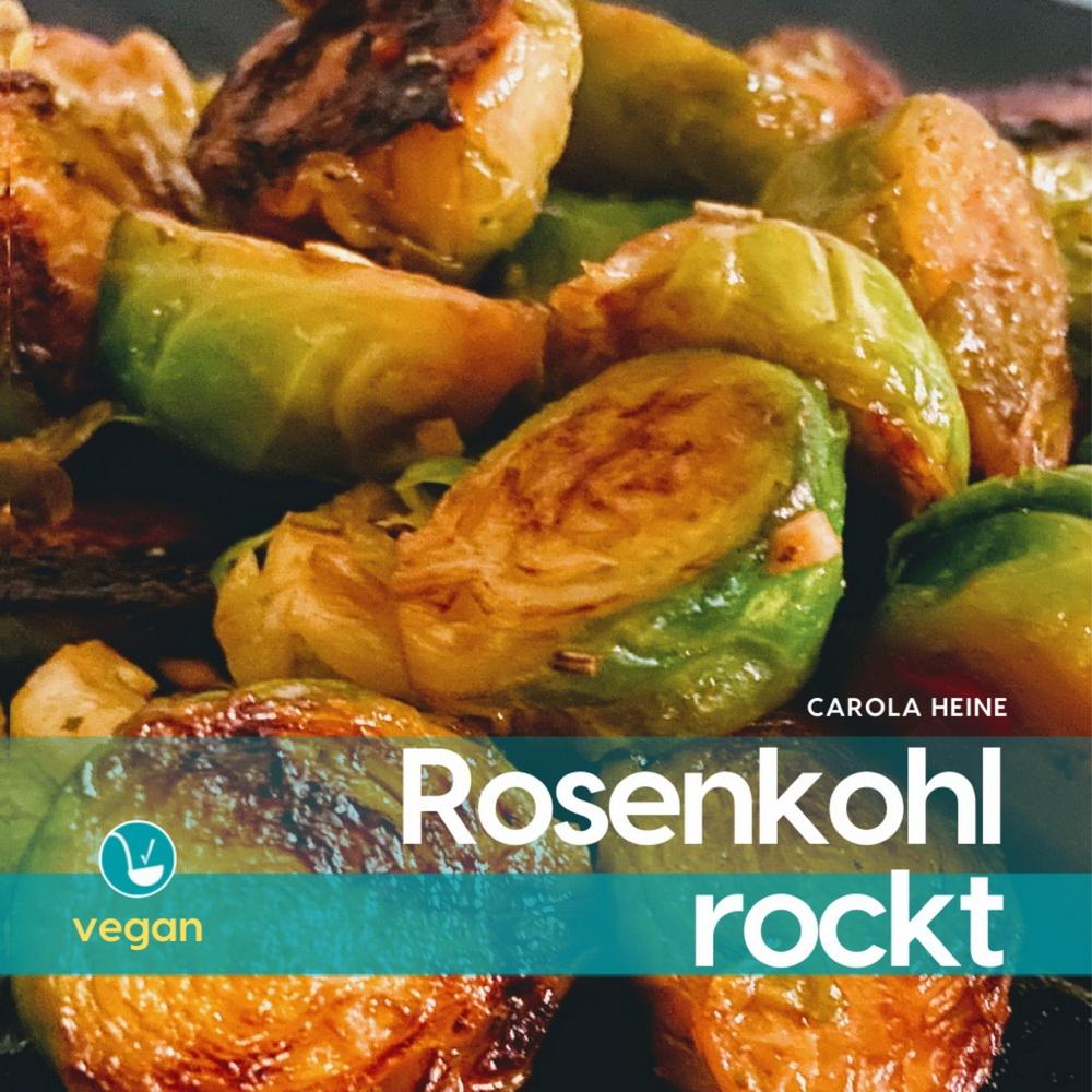 Rosenkohl rockt - Die besten Rezepte für Fans der köstlich-zarten Brüsseler Kohlsprossen von Carola Heine