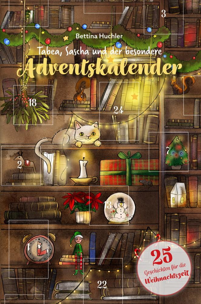 Tabea, Sascha und der besondere Adventskalender - 25 Geschichten für die Weihnachtszeit von Bettina Huchler