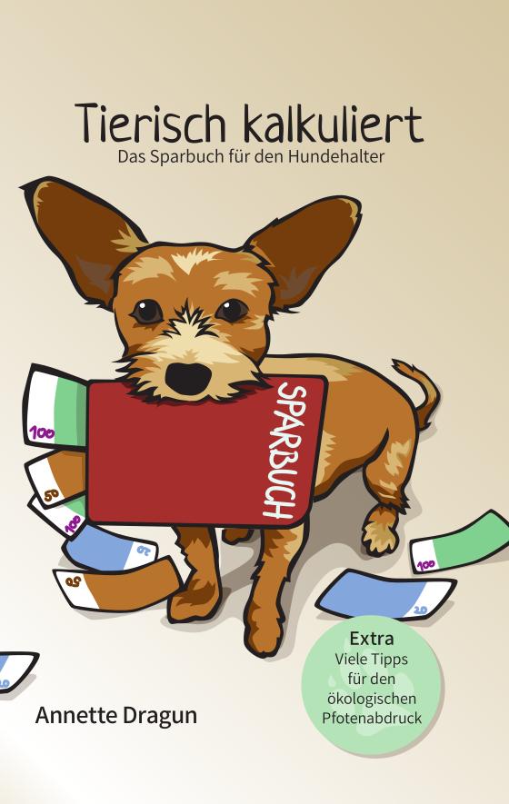 Tierisch kalkuliert - Das Sparbuch für den Hundehalter von Annette Dragun